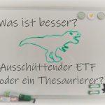 Sind ausschüttende ETFs besser als Thesaurierer?