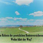 Reform der Rentenversicherung – Quo vadis Rente?
